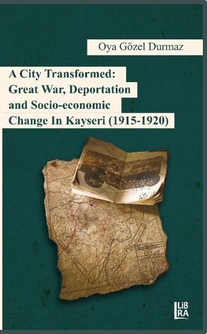 A City Transformed: Great War, Deportation and Socio-Economic Change in Kayseri (1915-1920)
