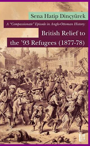 A 'Compassionate' Episode in Anglo - Ottoman History: British Relief to the '93 	Refugees (1877-78)