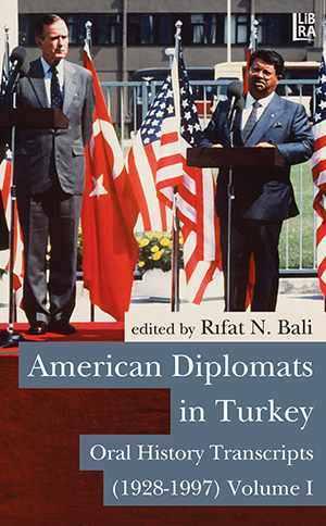 American Diplomats in Turkey - Oral History Transcripts, Vols. I