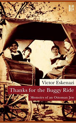 Thanks for the Buggy Ride - Memoirs of an Ottoman Jew