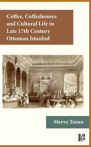 Coffee, Coffeehouses and Cultural Life in the Late 17th Century Ottoman Istanbul