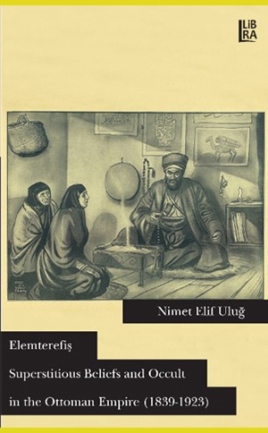Elemterefiş: Superstitious Beliefs and Occult in the Ottoman Empire (1839 - 1923)