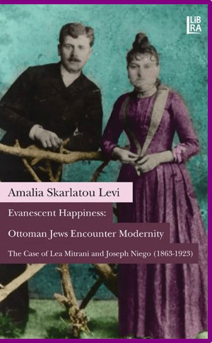 Evanescent Happiness: Ottoman Jews Encounter Modernity -  The Case of Lea Mitrani and Joseph Niego (1863-1923)