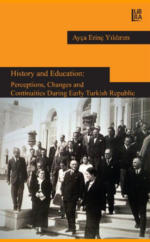 History and Education: Perceptions, Changes and Continuities During Early Turkish Republic