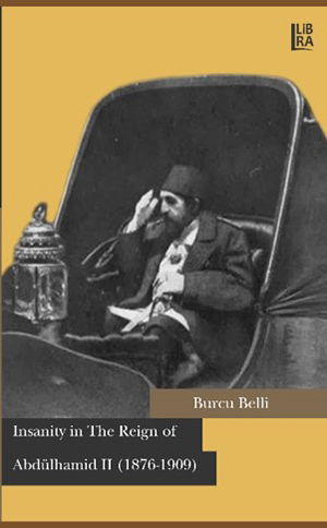 Insanity in The Reign of Abdülhamid II (1876-1909)