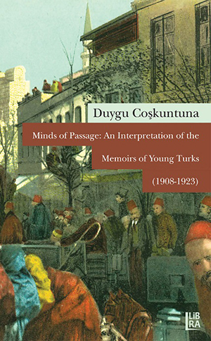 Minds of Passage: An Interpretation of the Memoirs of Young Turks (1908-1923)