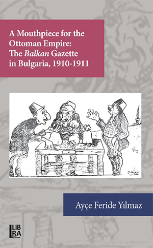 A Mouthpiece for The Ottoman Empire: The Balkan Gazette in Bulgaria