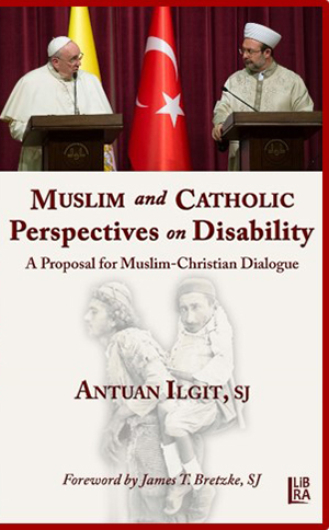 Muslim and Catholic Perspectives on Disability - A Proposal for Muslim - Christian Dialogue