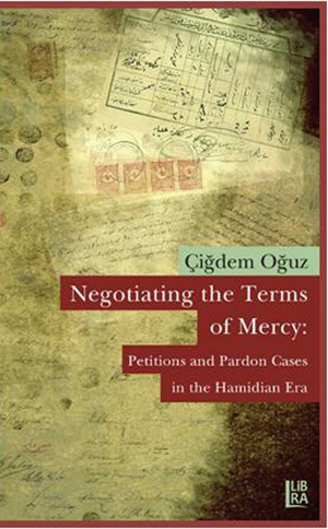 Negotiating the Terms of Mercy: Petitions and Pardon Cases in the Hamidian Era