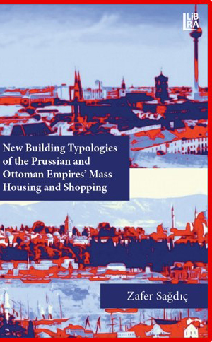New Building Typologies of the Prussian and Ottoman Empires – Mass Housing and Shopping