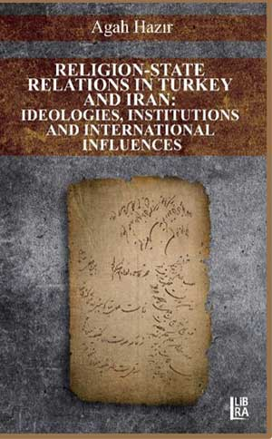 Religion-State Relations in Turkey and Iran: Ideologies, Institutions and International Influences