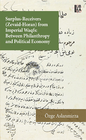 Surplus-Receivers (Zevaid Horan) From Imperial Waqfs: Between Philantrophy and Political Economy