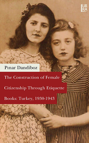 The Construction of Female Citizenship Through Etiquette Books: Turkey, 1930-1943