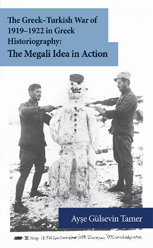 The Greek - Turkish War of 1919-1922 in Greek Historiography: The Megali Idea in Action