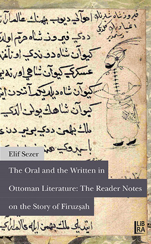 The Oral and the Written in Ottoman Literature: The Reader Notes on the Story of Firuzşah