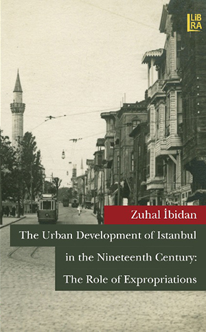 The Urban Development of Istanbul in the Nineteenth Century: The Role of Expropriations