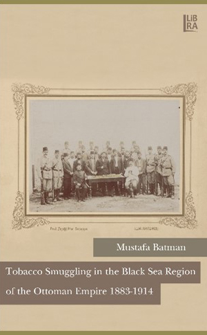 Tobacco Smuggling in The Black Sea Region of The Ottoman Empire 1883-1914