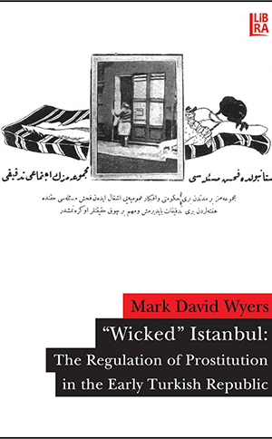 """Wicked"" Istanbul - The Regulation of Prostitution in the Early Turkish Republic"